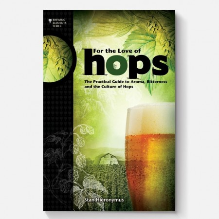 For The Love of Hops: The Practical Guide to Aroma, Bitterness and the Culture of Hops